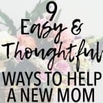 9 Easy and Thoughtful Ways to Help a New Mom