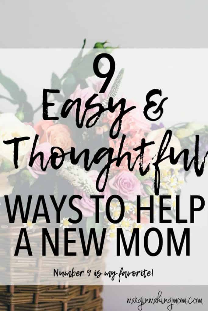 These 9 Easy and Thoughtful Ways to Help a New Mom include a variety of options to suit your strengths and budget! New mom | postpartum | new mom gifts  | postpartum gifts | how to help a new mom