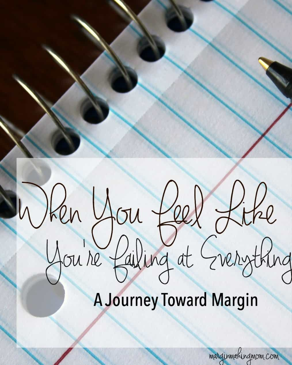 Feeling overwhelmed or like a failure? Check out this perspective on finding margin in life.