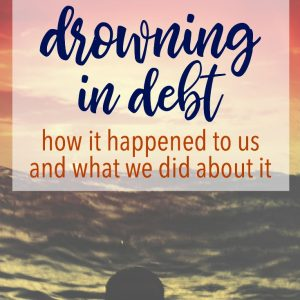 Drowning In Debt: How it Happened To Us
