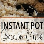 Mealtime Made Easy – How to Make Brown Rice in the Instant Pot