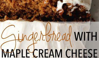 The Most Amazing Gingerbread with Maple Cream Cheese Frosting