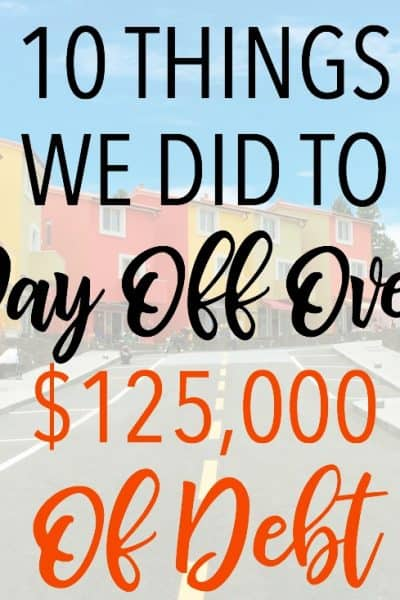 10 Helpful Things We Did to Pay Off Over $125,000 of Debt