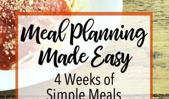 Meal Planning Made Easy- 4 Weeks of Simple Dinners