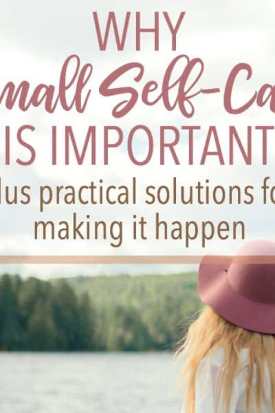 Why Small Self-Care is Important and How to Make it Happen