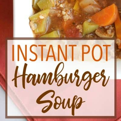 How to Make Easy Instant Pot Hamburger Soup