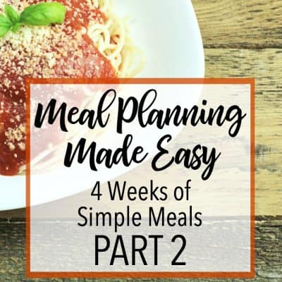 Meal Planning Made Easy- 4 Weeks of Simple Dinners Part 2