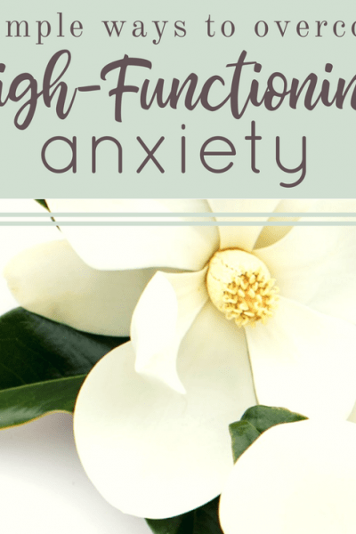 4 Simple Ways to Overcome High-Functioning Anxiety