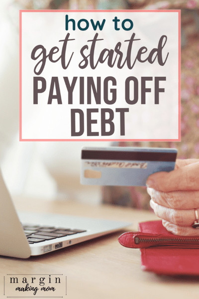 Everything You Need to Know to Get Started Paying Off Debt