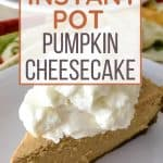Instant Pot pumpkin cheesecake topped with whipped cream, resting on a white plate