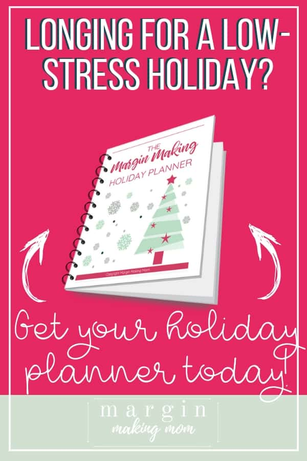 Do the holidays always leave you feeling stressed out, overwhelmed, and resentful? If so, the Margin Making Holiday Planner will help to simplify the holiday season! Decrease your mental load, stick to your budget, and actually enjoy the holidays this year!