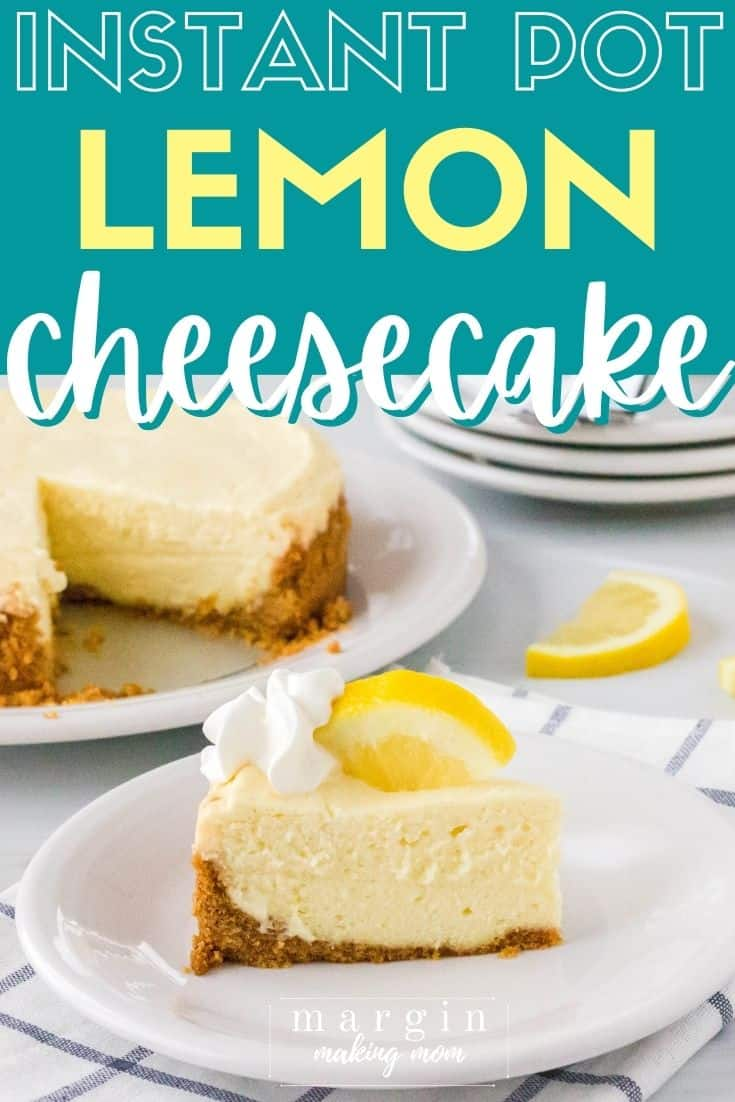 slice of Instant Pot lemon cheesecake on a white plate, garnished with a dollop of whipped cream and a slice of lemon