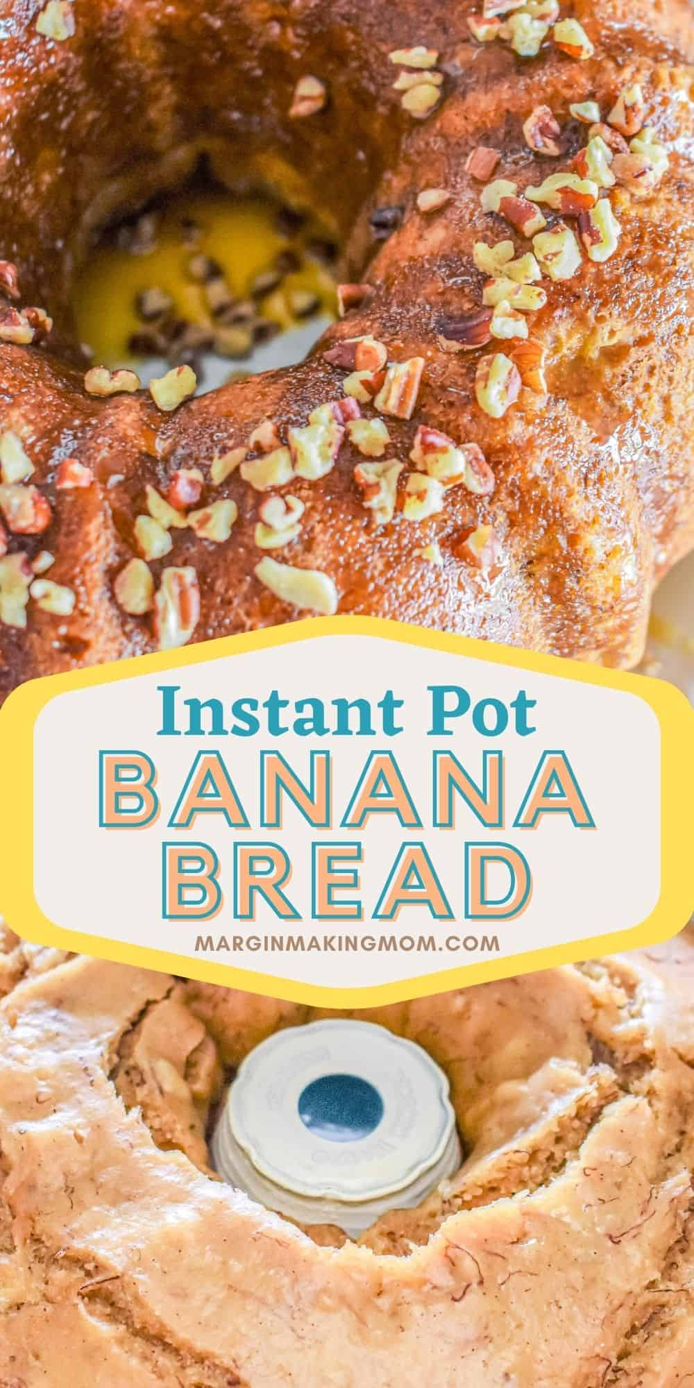 collage image featuring two photos of Instant Pot banana bread. One photo shows it fresh out of the pressure cooker and the other shows it topped with caramel sauce and pecans.