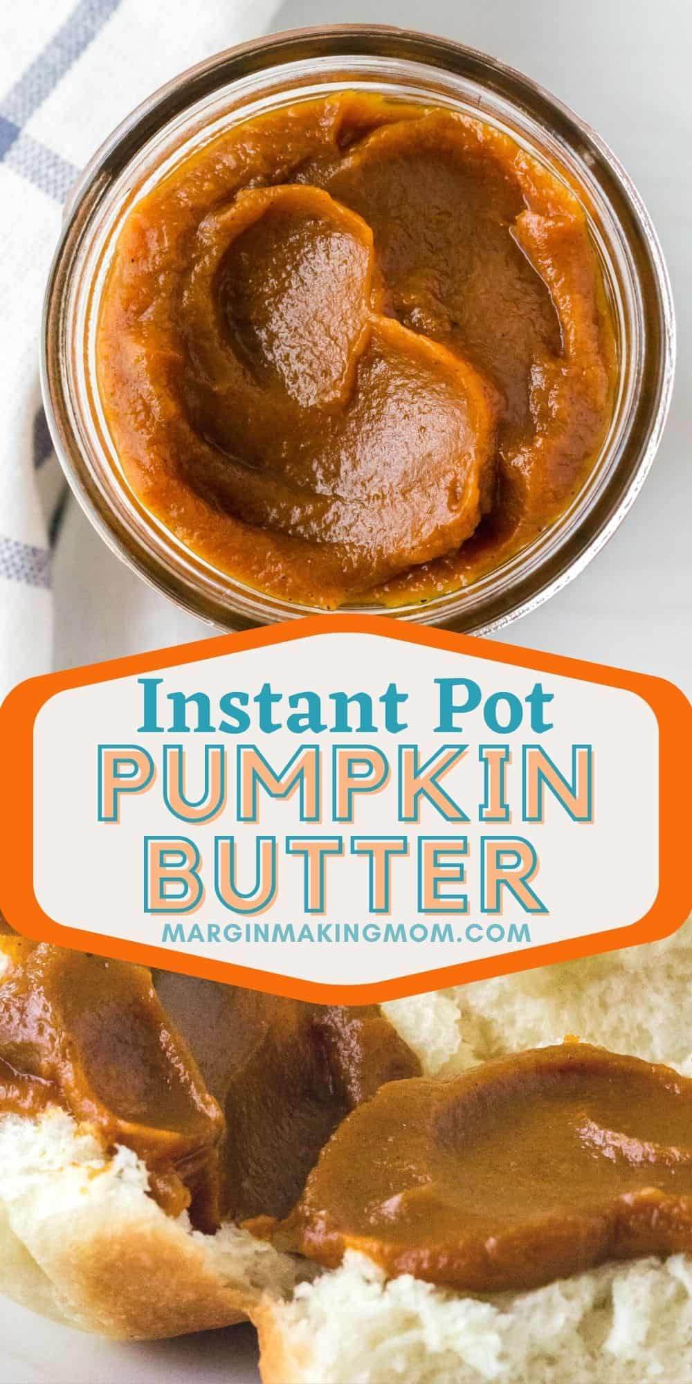 collage image featuring two photos of pumpkin butter. One photo shows a jar of the homemade pumpkin butter and another shows it spread on a fresh dinner roll.