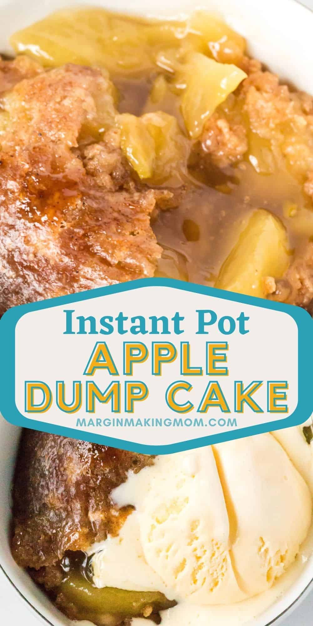 collage image featuring two photos. One shows an up-close view of apple dump cake cooked in the Instant Pot, and the other shows the same dessert topped with a scoop of ice cream