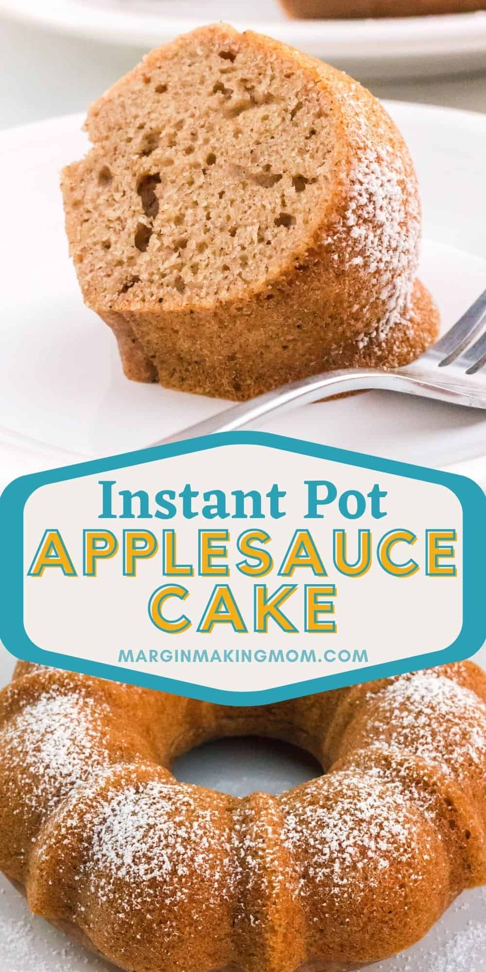 collage image featuring two photos of Instant Pot applesauce cake--one is a slice of the cake and the other is the whole cake